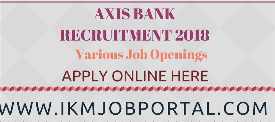 Apply for many post in Axis Bank Recruitment 2018