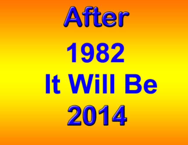 After 1982 it will be 2014